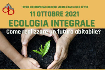 11 ottobre – Ecologia integrale: come realizzare un futuro abitabile ?